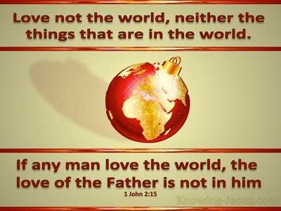 1 John 2:15 Love Not The World (sage)